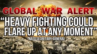 "GLOBAL WAR ALERT: ""Heavy fighting could flare up at any moment"""