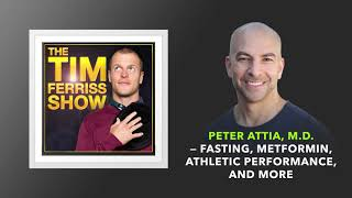Dr. Peter Attia, MD — Fasting, Metformin, Athletic Performance, and More | The Tim Ferriss Show