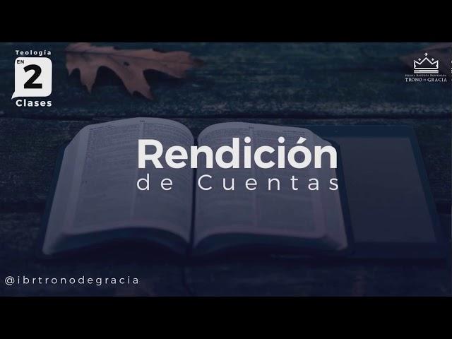 Rendición de Cuentas /Parte 1 / Ps Ruben Contreras / Teología en 2 clases