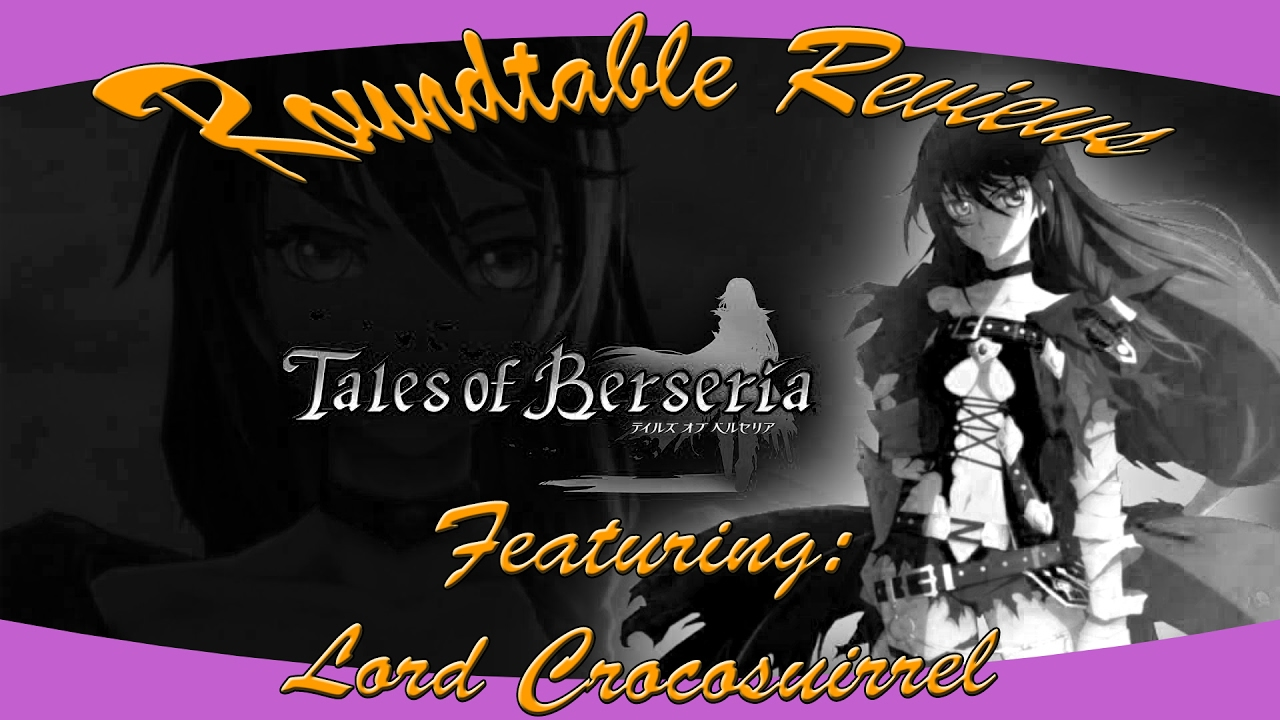Roundtable Reviews: Tales of Berseria featuring Lord CrocoSquirrel Part 1