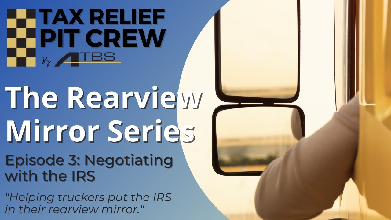 The Rearview Mirror Series Episode 3: Negotiating With the IRS