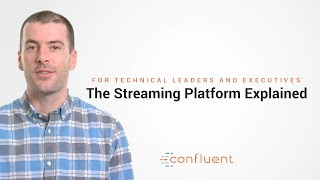 The Streaming Platform Explained | Jay Kreps, CEO, Confluent (For Technical Leaders & Executives)