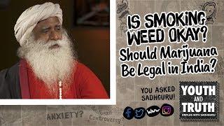 Is Smoking Weed Okay? Should Marijuana Be Legal in India?