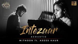 Intezaar - Acoustic Version | Mithoon Ft. Asees Kaur | Full Video | VYRLOriginals