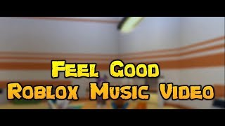 Feel Good - Roblox Music Video