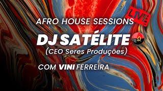 Afro House Sessions Live - DJ SATÉLITE (SERES PRODUÇÕES)
