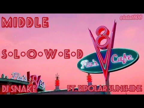 Middle - Dj Snake Ft. Bipolar Sunshine // Slowed