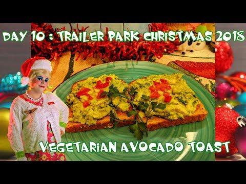 Vegetarian Avocado Toast : Day 10 Trailer Park Christmas 2018