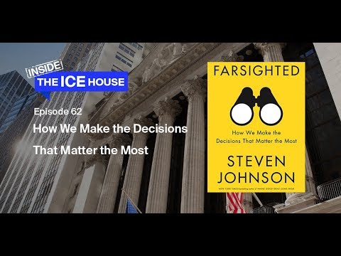 Episode 62:  Steven Johnson's Farsighted: How We Make the Decisions That Matter the Most
