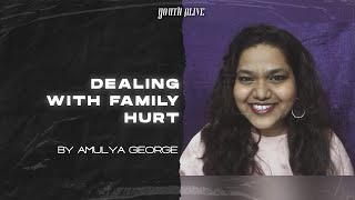Dealing With Family Hurt  | By Amulya George