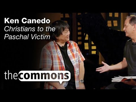 The Commons: Christians to the Paschal Victim - Ken Canedo