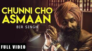 Chunni Cho Asmaan (Full Video) | Bir Singh | Bhajjo Veero Ve