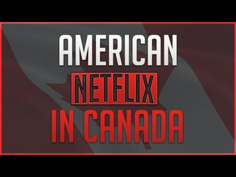 How to Get American Netflix in Canada  Working 2017