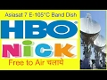 Asiasat 7 E- 105° C Band Dish me HBO & NICK Channel Free to Air Channel chahiye