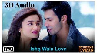 Ishq Wala Love - SOTY   3D Audio   Surround Sound   Use Headphones 👾