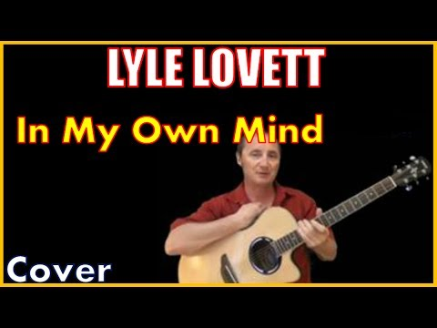 In My Own Mind Lyle Lovett Lyrics And Cover