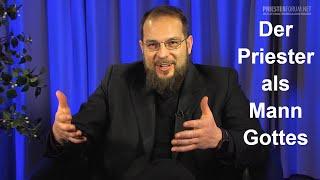Der Priester ist ein Mann Gottes - Was bedeutet das? (Thomas Gögele LC)