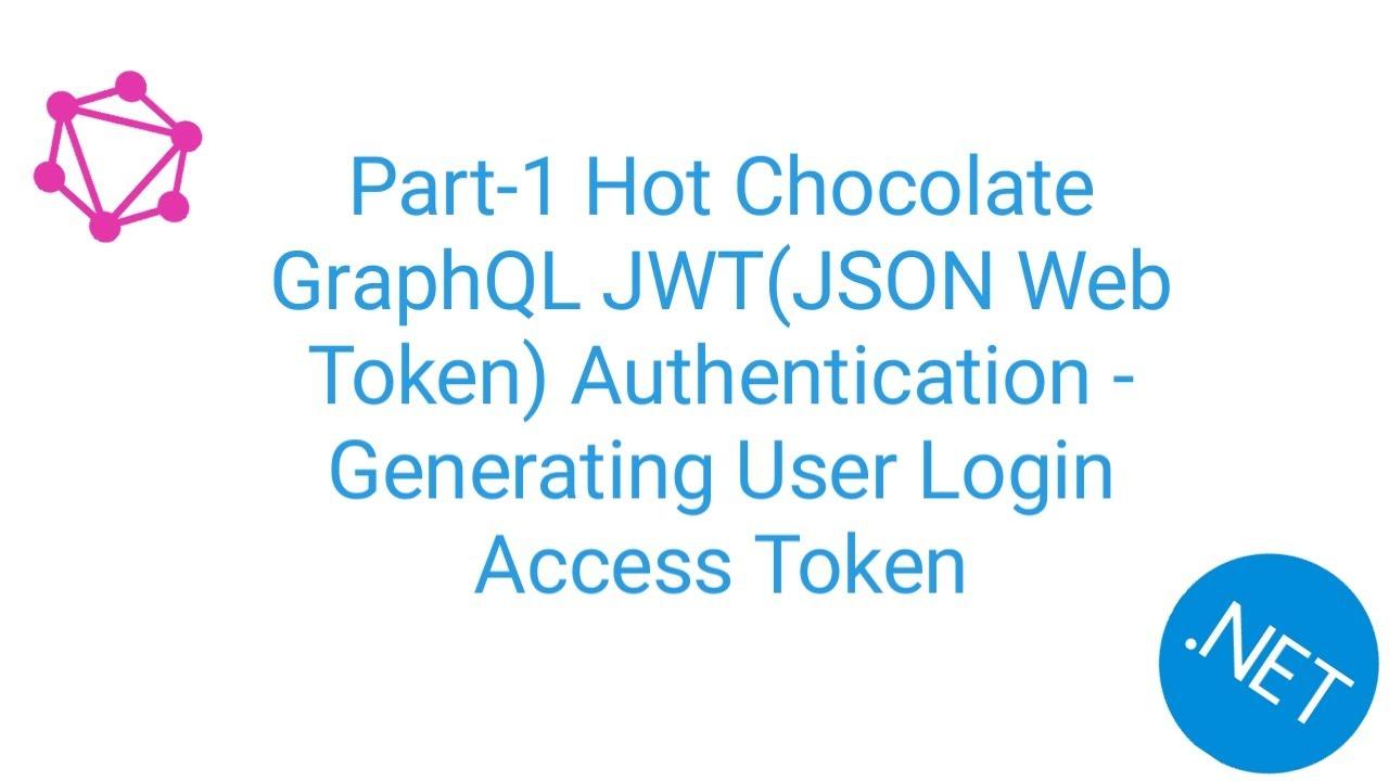 Part-1 Hot Chocolate GraphQL JWT Authentication - Generating User Login Access Token