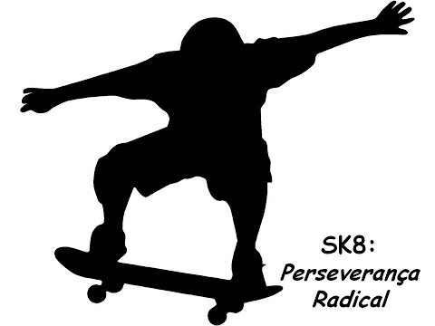Sk8: Perseverança Radical!