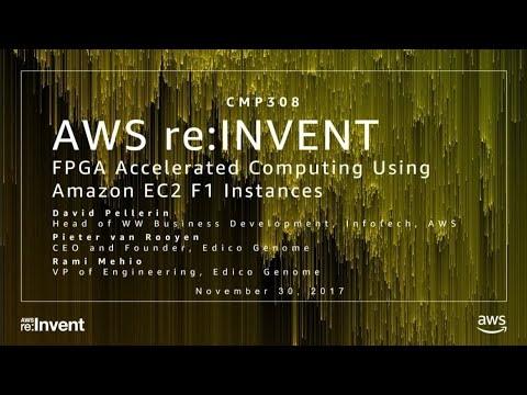 AWS re:Invent 2017: FPGA Accelerated Computing Using Amazon EC2 F1 Instances (CMP308)