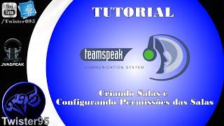 Tutorial - TeamSpeak 3 (Criando Salas e Permissões) #1