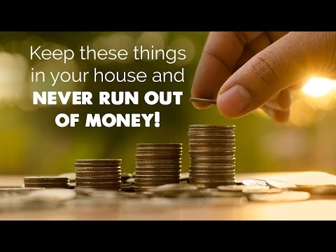 Keep these things in your house and never run out of money!