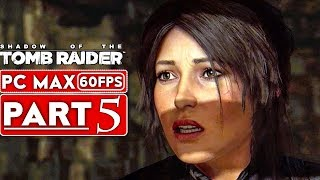 SHADOW OF THE TOMB RAIDER Gameplay Walkthrough Part 5 [1080p HD 60FPS PC] - No Commentary