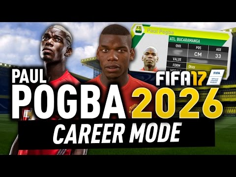 PAUL POGBA IN THE YEAR 2026!!! (FIFA 17 CAREER MODE)