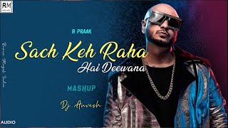 Sach Keh Raha Hai (Mashup) | DJ Anvesh | B Praak | Latest Cover Song | #RemixMuzikIndia |