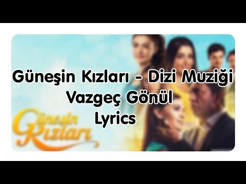 Güneşin Kızları - Dizi Müziği - Vazgeç Gönül - Lyrics