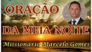 """ORAÇÃO """"DA MEIA NOITE"""" Com o Missionário Marcelo Gomes-Brasil."""