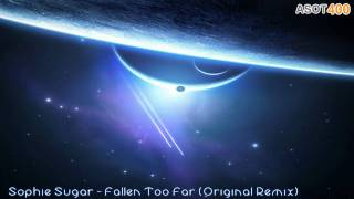 Sophie Sugar - Fallen Too Far (Original Remix)