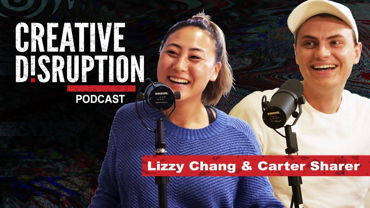 "Carter Sharer & Lizzy ""Sharer"" Chang  - Creative Disruption Podcast"