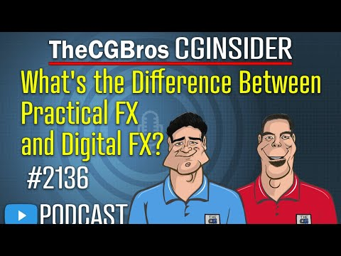 The CGInsider Podcast #2136: What's the Difference Between Practical FX and Digital FX?