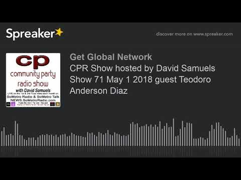 CPR Show hosted by David Samuels Show 71 May 1 2018 guest Teodoro Anderson Diaz