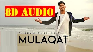 na kar mulaqat diyan adiya(8D AUDIO) - GURNAM BHULLAR | | BASS BOOSTED | | Latest Punjabi Songs 2020