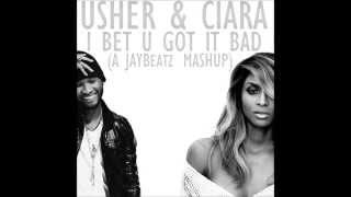 Usher x Ciara - I Bet U Got It Bad (A JAYBeatz Mashup)