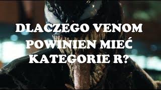 Venom powinien mieć kategorie R! - ale nie z tego powodu, o którym myślisz