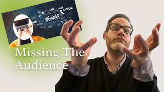 Missing the Audience Webinar Group Interaction