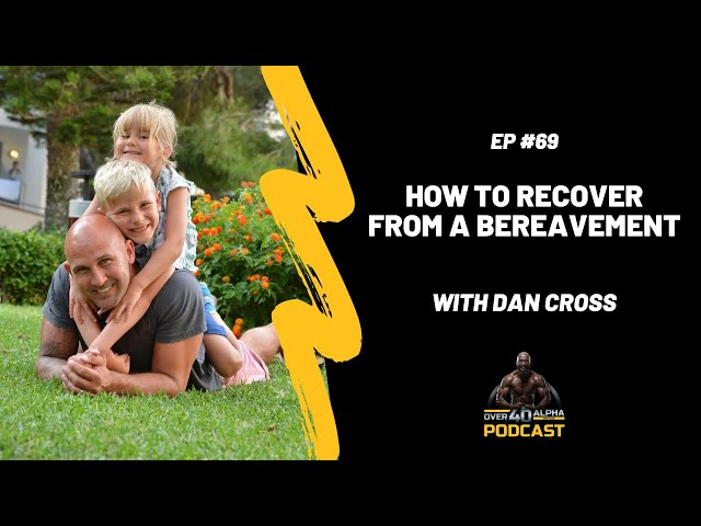 How to Recover from A Bereavement with Dan Cross Co-Founder StrongMen