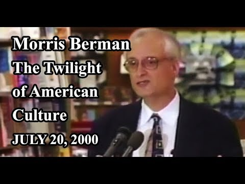 Morris Berman on the Twilight American Culture (7-20-2000)