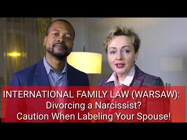 INTERNATIONAL FAMILY LAW (WARSAW): Divorcing a Narcissist? Caution When Labeling Your Spouse!
