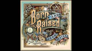 John Mayer - Born And Raised w/ Lyrics