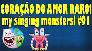 CORAÇÃO DO AMOR RARO! - My Singing Monsters #91