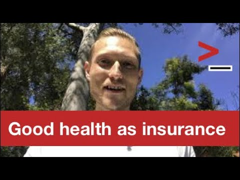 Good health as an insurance policy