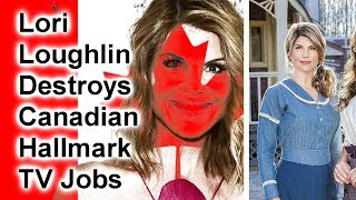 Lori Loughlin Fired & Destroys Canadian Hallmark TV Jobs #hearties