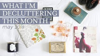 WHAT I'M DECLUTTERING THIS MONTH | may 2018