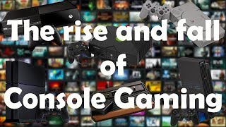The Rise and Fall of Console Gaming 2017