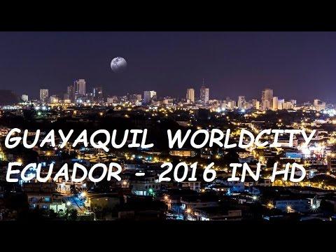GUAYAQUIL - WORLDCITY HD - ECUADOR  - 2016