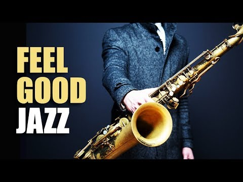 Feel Good Jazz | Uplifting & Relaxing Jazz Music for Work, S